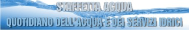 Staffetta Acqua - Quotidiano dell'acqua e dei servizi idrici